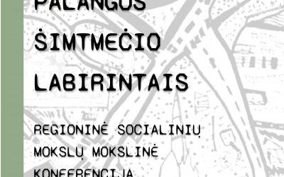 Regioninė socialinių mokslų mokslinė konferencija Palangos šimtmečio labirintais
